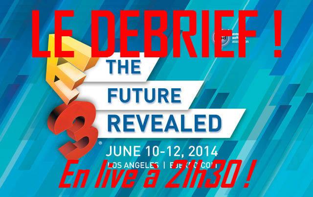 E3 2014 - Le debrief en live